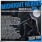 Midnight Heroes, Vol. 3 (Mixed By A.C.K.) (Special Edition! 4 DJ Mixes & 57 Unmixed Tracks for Underground People) von Various Artists