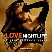 Love Nightlife, Vol. 2 - The Lounge Room Grooves (Presented by Kolibri Musique) by Various Artists