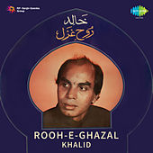 Rooh-E-Ghazal by Khalid