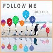 Follow Me by Singer Dr. B...
