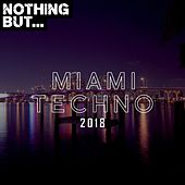 Nothing But... Miami Techno 2018 - EP de Various Artists