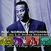 Don't Stop Praying by Rev. Norman Hutchins