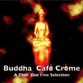 Buddha Café Crème - A Chill Out Fine Selection von Various Artists