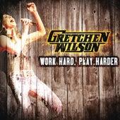 Work Hard, Play Harder by Gretchen Wilson