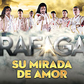 Su Mirada De Amor (Single) de Ráfaga