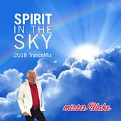 Spirit in the Sky (2018 Trancemix) by Mister Blake