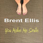 You Make Me Smile by Brent Ellis