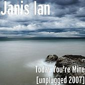 Today You're Mine [unplugged 2007] von Janis Ian