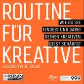 Routine für Kreative - Wie Du sie findest und dabei Deinen kreativen Geist schärfst - 99U 1 (Ungekür von Jocelyn K. Glei