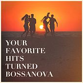 Your Favorite Hits Turned Bossanova von Various Artists