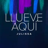 Llueve Aquí by Julissa