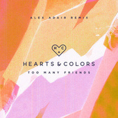 Too Many Friends (Alex Adair Remix) von Hearts & Colors