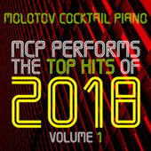 MCP Performs The Top Hits of 2018, Vol. 1 von Molotov Cocktail Piano