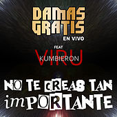 No Te Creas Tan Importante (En Vivo) de Damas Gratis