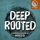 Deep Rooted (Compiled & Mixed by Rocco) von Various Artists