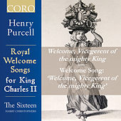 Welcome, Vicegerent of the mighty King, Z. 340, I. Welcome, Vicegerent of the mighty King - Single by The Sixteen