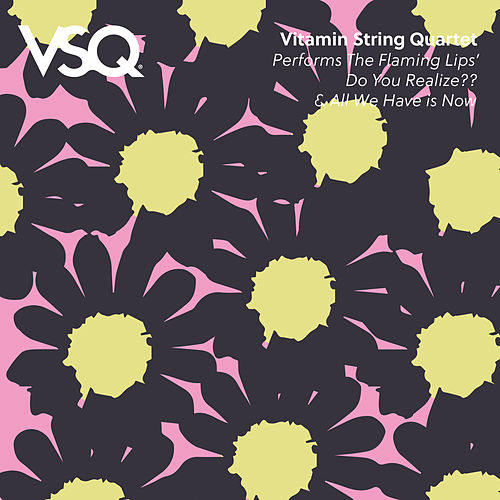 Vitamin String Quartet Performs the Flaming Lips' Do You Realize? and All We Have is Now by Vitamin String Quartet