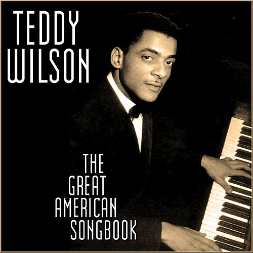 The Great American Songbook by Teddy Wilson