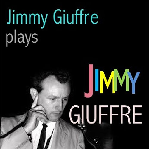 Jimmy Giuffre plays Jimmy Giuffre by Jimmy Giuffre