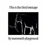 This Is the Third Mixtape de Mammoth Playground