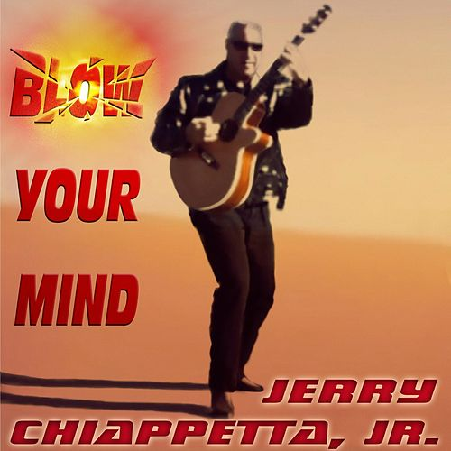 Blow Your Mind by Jerry Chiappetta  Jr.