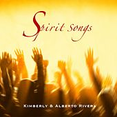 Spirit Songs by Kimberly and Alberto Rivera