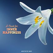 A Chant for Inner Happiness von Meditative Mind