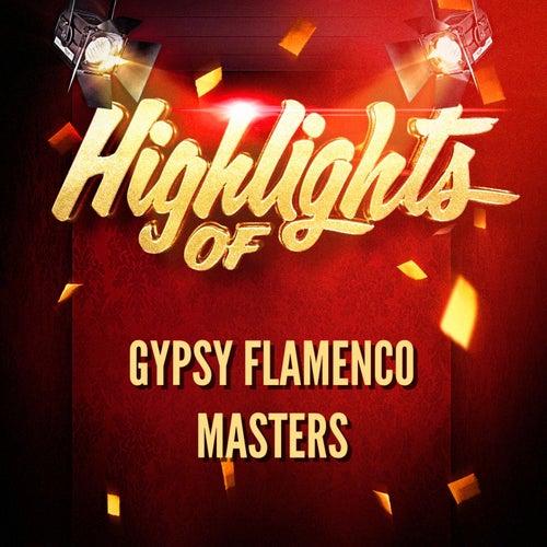 Highlights Of Gypsy Flamenco Masters by Gypsy Flamenco Masters