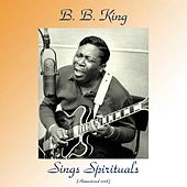 B. B. King Sings Spirituals (Remastered 2018) by B.B. King
