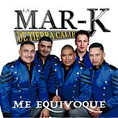 Me Equivoque by La Mar-K De Tierra Caliente