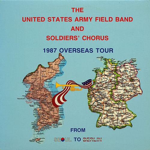 From Seoul to Berlin (1987 Overseas Tour) by US Army Field Band and Soldiers' Chorus