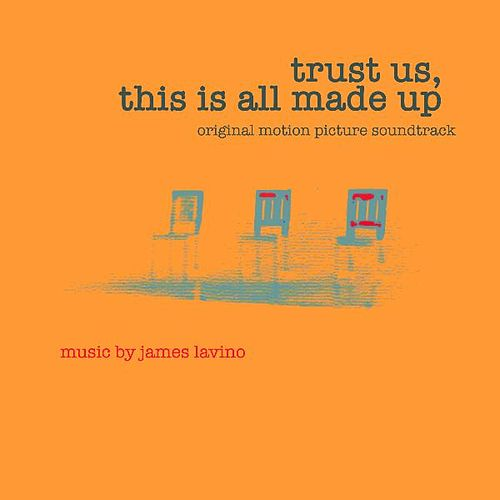 Trust Us, This Is All Made Up (Original Motion Picture Soundtrack) by James Lavino