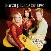 For His Glory by Karen Peck & New River