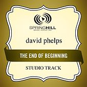 End Of The Beginning (Studio Track) by David Phelps
