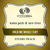 Hold Me While I Cry (Studio Track) by Karen Peck & New River