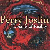 Dreams of Reality by Perry Joslin