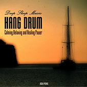 The Hang Drum - The Calming, Relaxing, and Healing Power.Spa Relaxation and Meditation Music by Deep Sleep Music