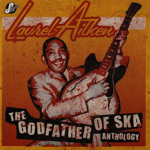 The Godfather Of Ska Anthology by Laurel Aitken