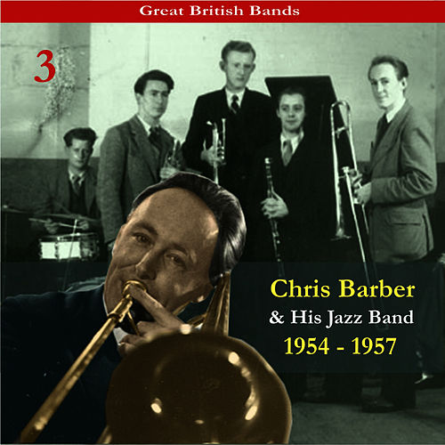 Great British Bands / Chris Barber & His Jazz Band, Volume 3 / Recordings 1954 - 1957 von Chris Barber