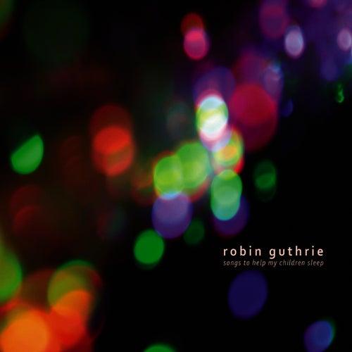 Songs To Help My Children Sleep by Robin Guthrie