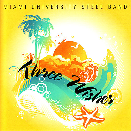 Three Wishes by Miami University Steel Band