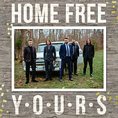 Yours by Home Free