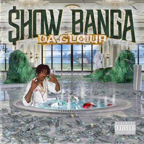 Da Glo Up von Showbanga
