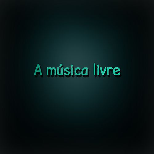 A Música Livre by Hermeto Pascoal