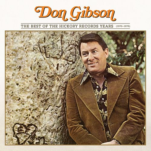 The Best Of The Hickory Records Years (1970-1978) by Don Gibson