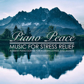 Music for Stress Relief by Piano Peace