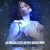 La Magia Esté Entre Nosotros (Música de Flauta - Relajación Increíble con Música Instrumental) de Various Artists