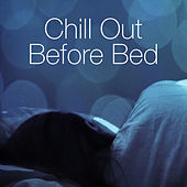 Chill Out Before Bed by Various Artists