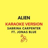 Alien (Originally by Sabrina Carpenter feat. Jonas Blue) (Karaoke Version) by JMKaraoke