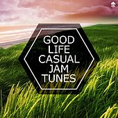 Good Life Casual Jam Tunes by Various Artists